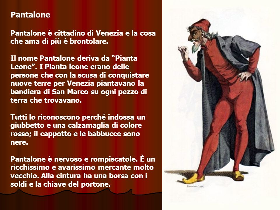 Pantalone Pantalone è cittadino di Venezia e la cosa che ama di più è brontolare.