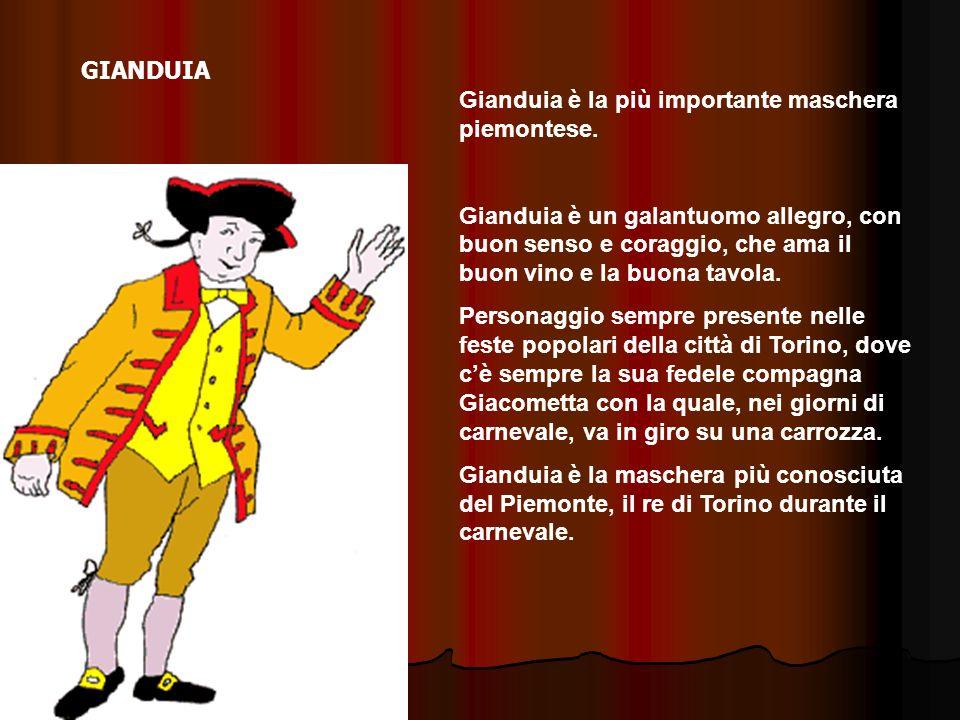 GIANDUIA Gianduia è la più importante maschera piemontese.