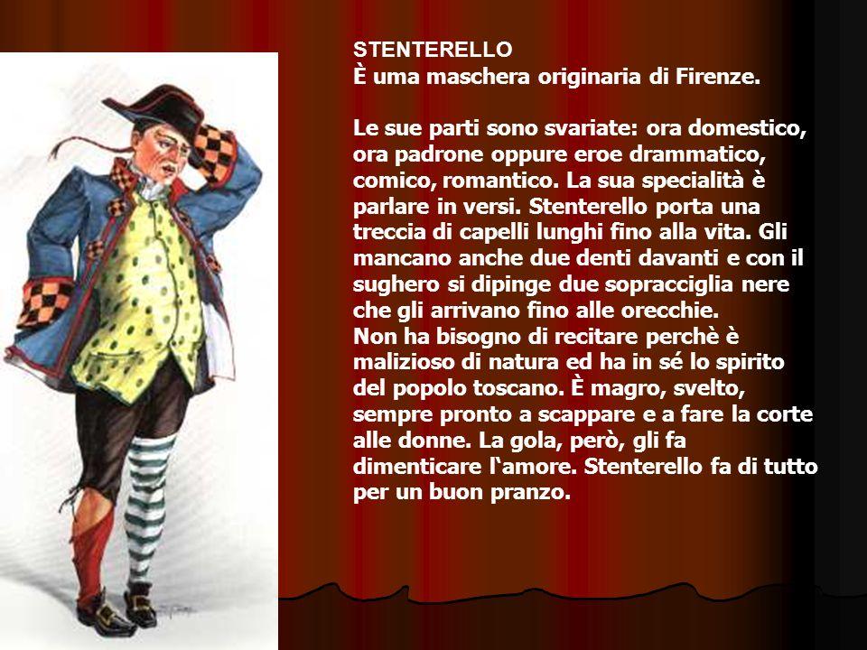 STENTERELLO È uma maschera originaria di Firenze.