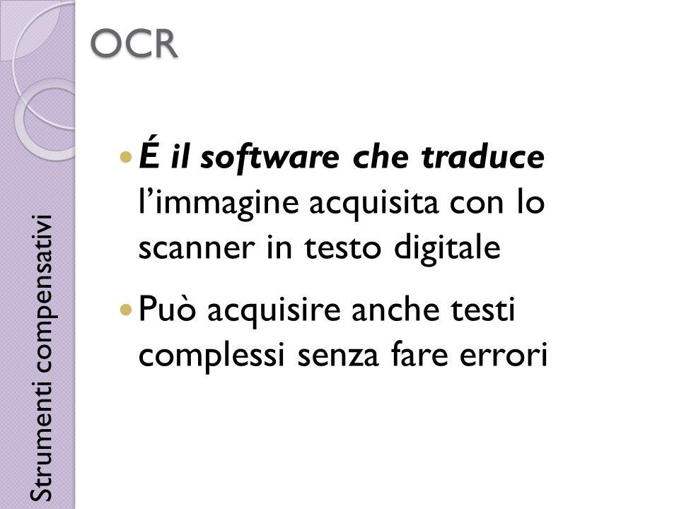 OCR É il software che traduce l'immagine acquisita con lo scanner in testo digitale. Può acquisire anche testi complessi senza fare errori.