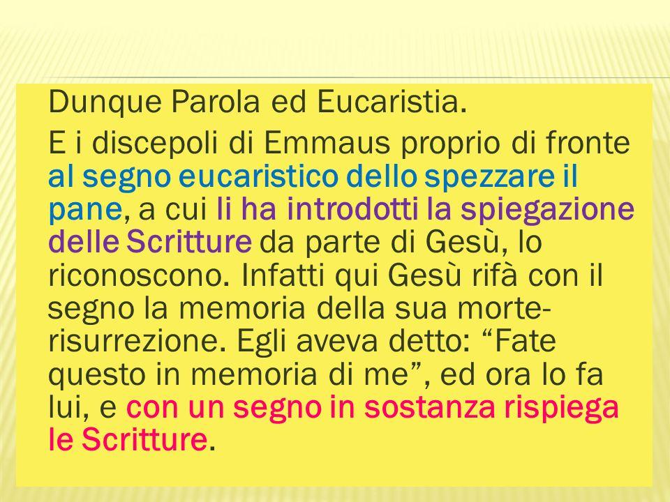 Dunque Parola ed Eucaristia.