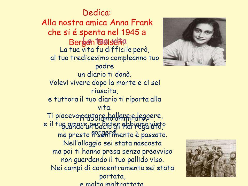Alla nostra amica Anna Frank che si é spenta nel 1945 a Bergen Belsen.