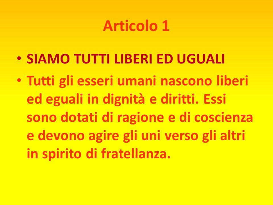 Articolo 1 SIAMO TUTTI LIBERI ED UGUALI