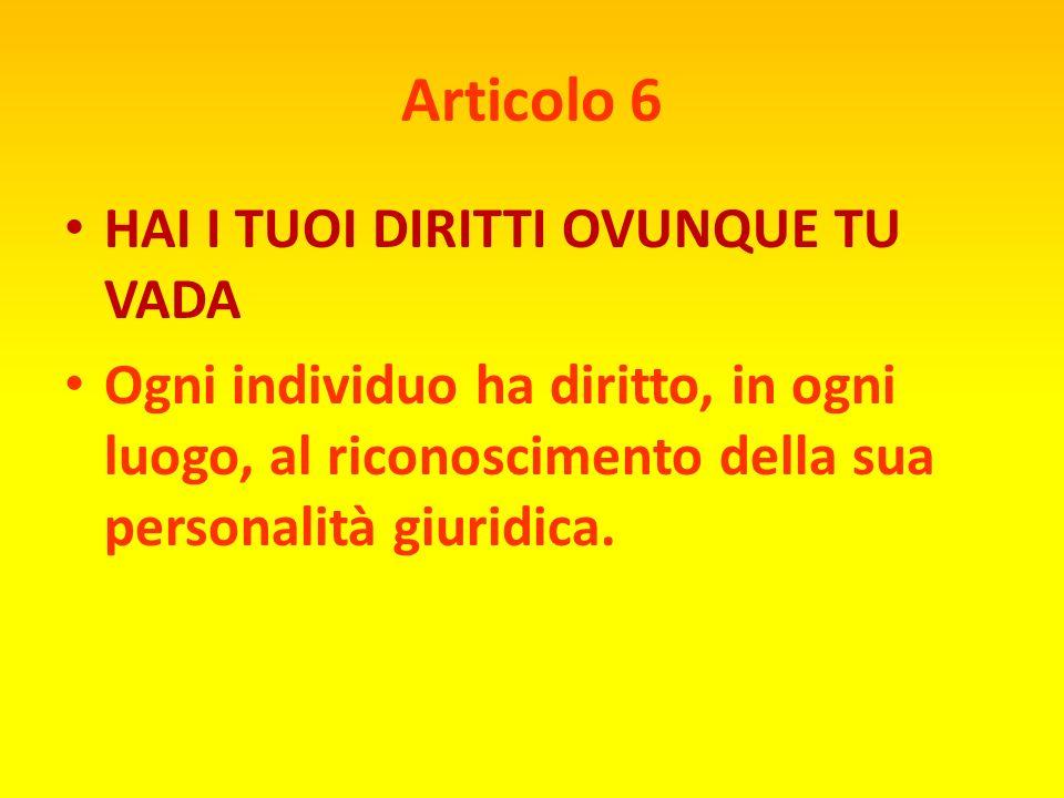 Articolo 6 HAI I TUOI DIRITTI OVUNQUE TU VADA