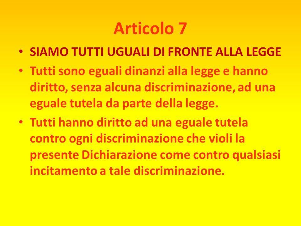 Articolo 7 SIAMO TUTTI UGUALI DI FRONTE ALLA LEGGE