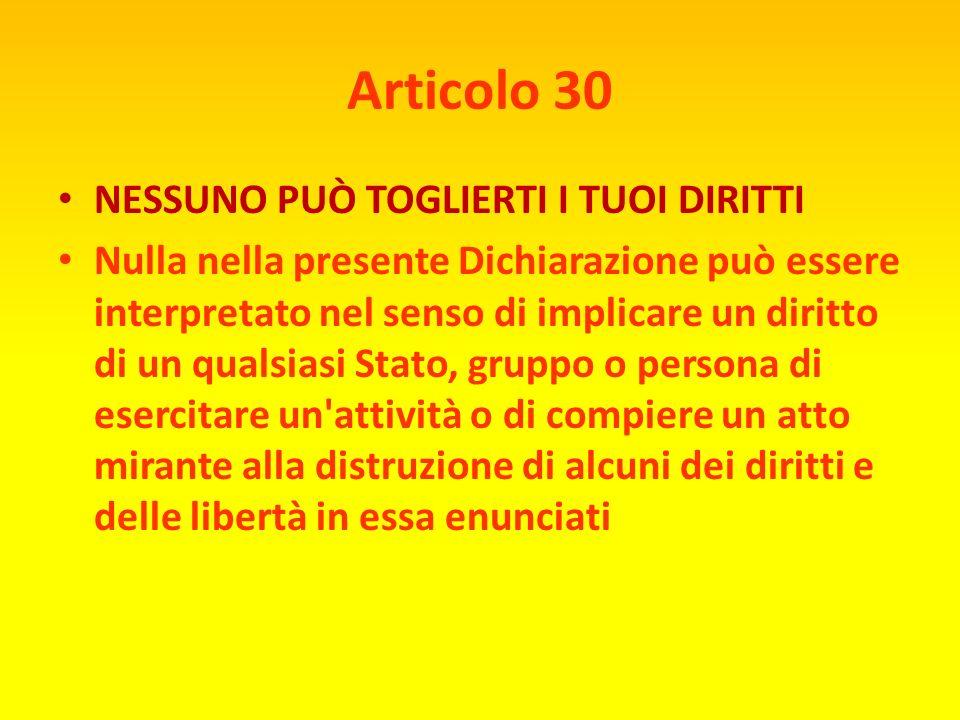 Articolo 30 NESSUNO PUÒ TOGLIERTI I TUOI DIRITTI