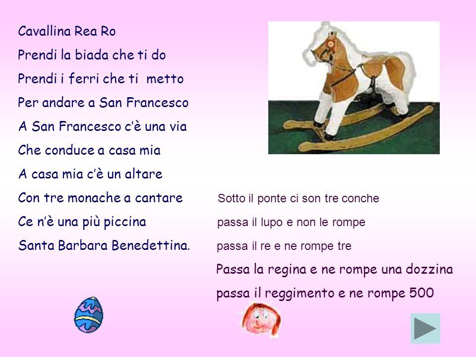 Cavallina Rea Ro Prendi la biada che ti do. Prendi i ferri che ti metto. Per andare a San Francesco.