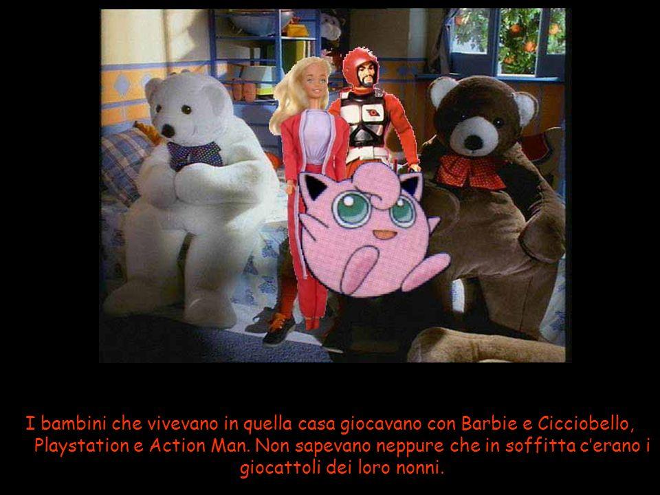 I bambini che vivevano in quella casa giocavano con Barbie e Cicciobello, Playstation e Action Man.