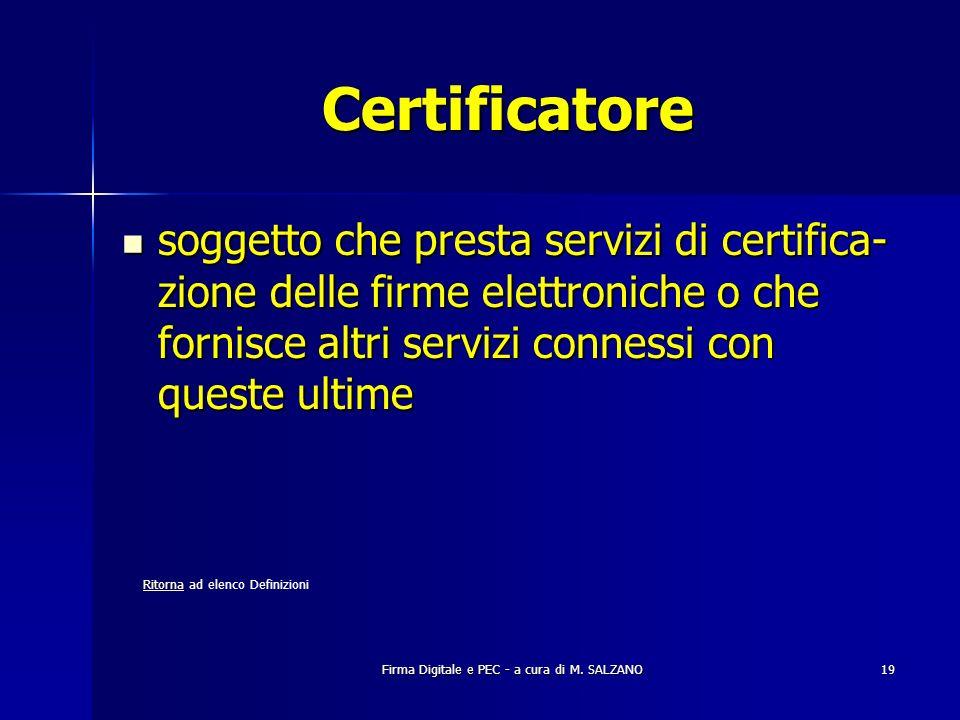 Certificatore soggetto che presta servizi di certifica-zione delle firme elettroniche o che fornisce altri servizi connessi con queste ultime.