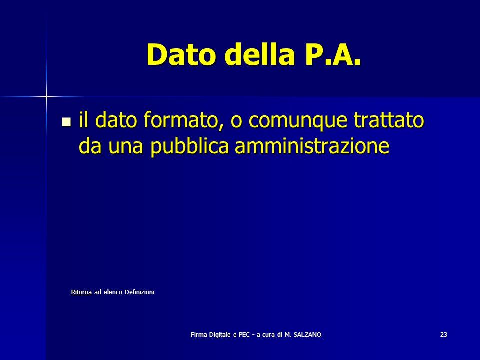 Dato della P.A. il dato formato, o comunque trattato da una pubblica amministrazione. Ritorna ad elenco Definizioni.