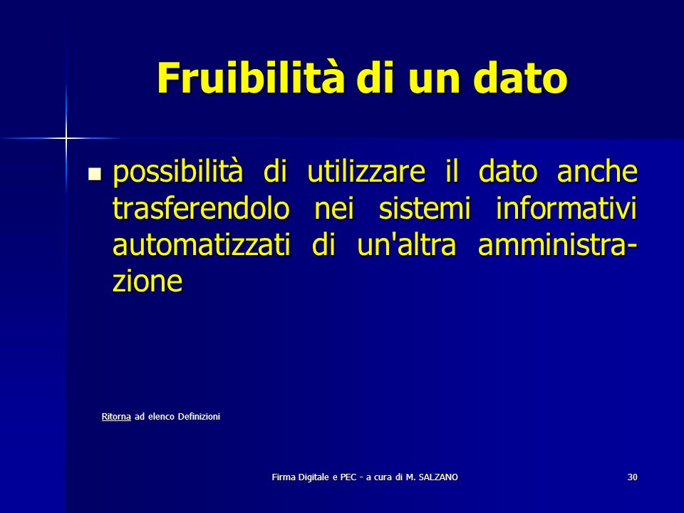 Fruibilità di un dato possibilità di utilizzare il dato anche trasferendolo nei sistemi informativi automatizzati di un altra amministra-zione.