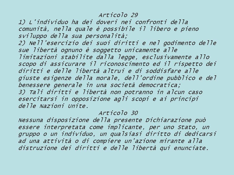 Articolo 29 1) L individuo ha dei doveri nei confronti della comunità, nella quale è possibile il libero e pieno sviluppo della sua personalità;