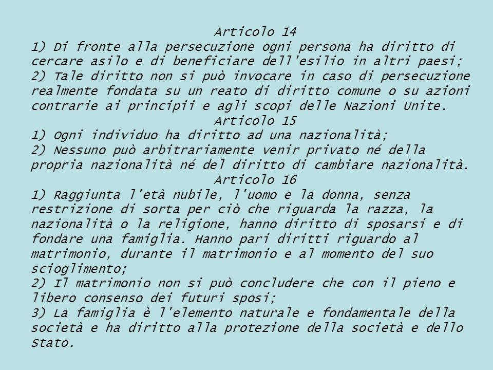 Articolo 14 1) Di fronte alla persecuzione ogni persona ha diritto di cercare asilo e di beneficiare dell esilio in altri paesi;
