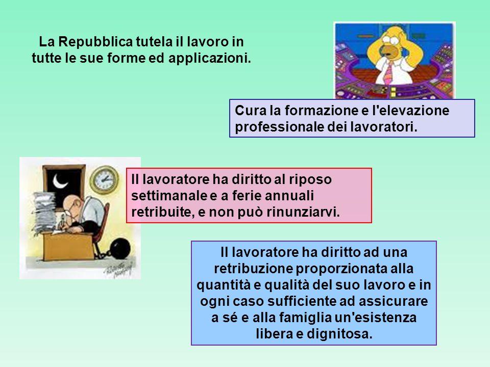 La Repubblica tutela il lavoro in tutte le sue forme ed applicazioni.