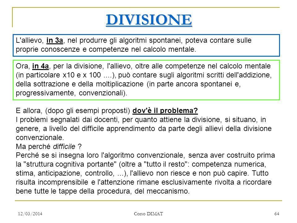 DIVISIONE L allievo, in 3a, nel produrre gli algoritmi spontanei, poteva contare sulle proprie conoscenze e competenze nel calcolo mentale.