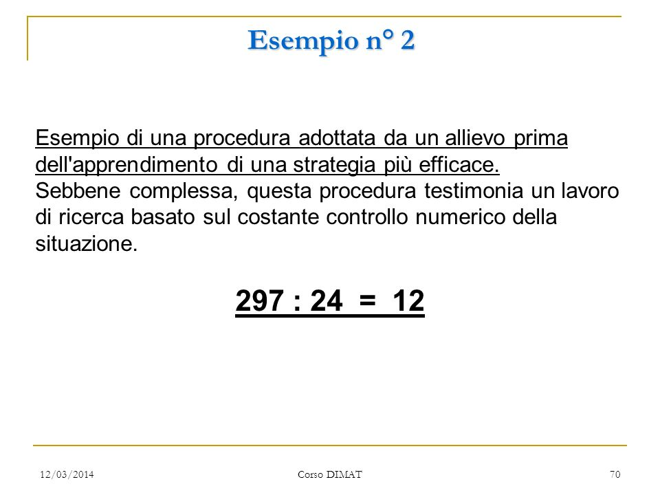 Esempio n° 2 Esempio di una procedura adottata da un allievo prima dell apprendimento di una strategia più efficace.