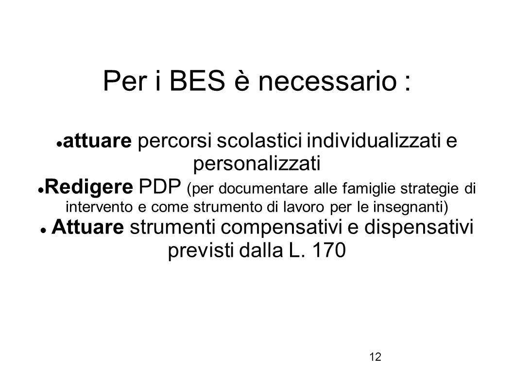 Per i BES è necessario : attuare percorsi scolastici individualizzati e personalizzati.