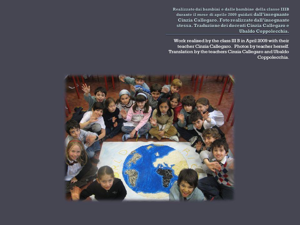 Realizzato dai bambini e dalle bambine della classe IIIB durante il mese di aprile 2009 guidati dall'insegnante Cinzia Callegaro. Foto realizzate dall'insegnante stessa. Traduzione dei docenti Cinzia Callegaro e Ubaldo Coppolecchia.