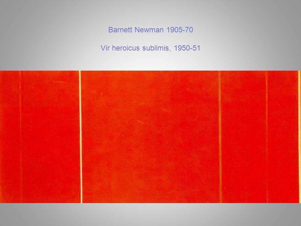 Barnett Newman 1905-70 Vir heroicus sublimis, 1950-51
