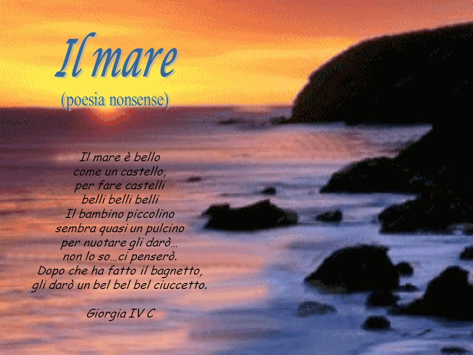 Il mare (poesia nonsense) Il mare è bello come un castello,