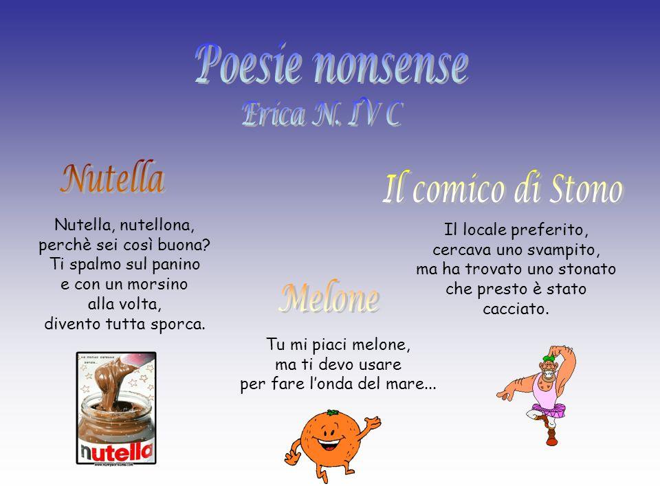 Poesie nonsense Nutella Il comico di Stono Melone Erica N. IV C