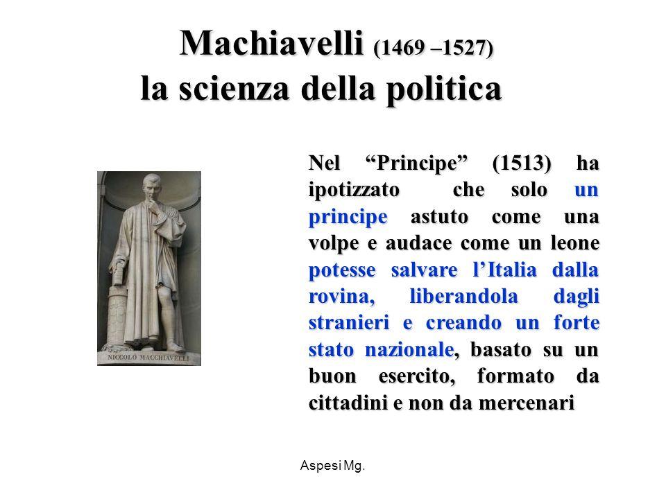 Machiavelli (1469 –1527) la scienza della politica