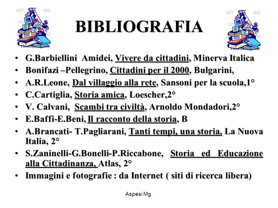 BIBLIOGRAFIA G.Barbiellini Amidei, Vivere da cittadini, Minerva Italica. Bonifazi –Pellegrino, Cittadini per il 2000, Bulgarini,