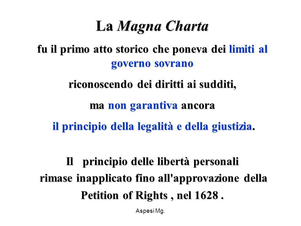 La Magna Charta fu il primo atto storico che poneva dei limiti al governo sovrano. riconoscendo dei diritti ai sudditi,