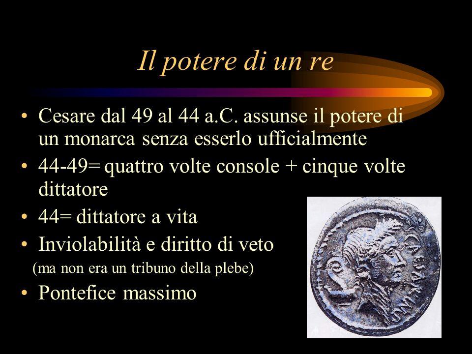 Il potere di un re Cesare dal 49 al 44 a.C. assunse il potere di un monarca senza esserlo ufficialmente.