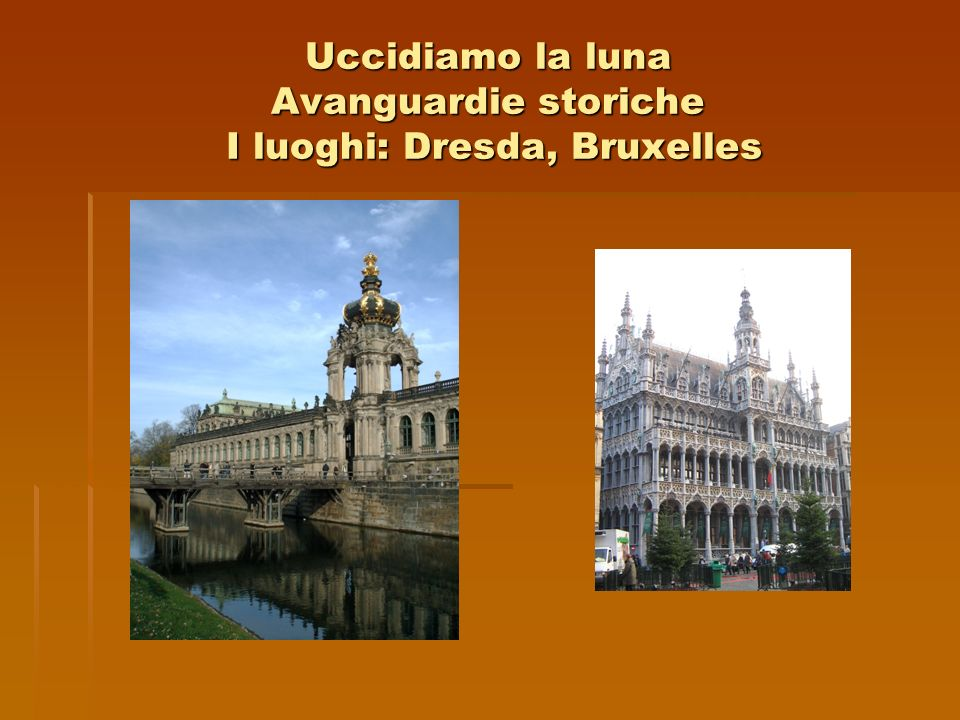 Uccidiamo la luna Avanguardie storiche I luoghi: Dresda, Bruxelles