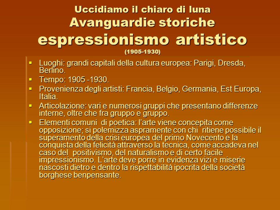 Uccidiamo il chiaro di luna Avanguardie storiche espressionismo artistico (1905-1930)