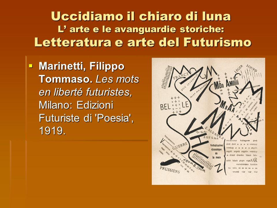 Uccidiamo il chiaro di luna L' arte e le avanguardie storiche: Letteratura e arte del Futurismo