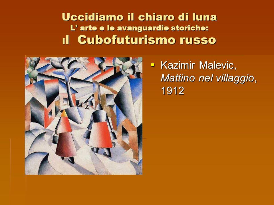Uccidiamo il chiaro di luna L' arte e le avanguardie storiche: Il Cubofuturismo russo