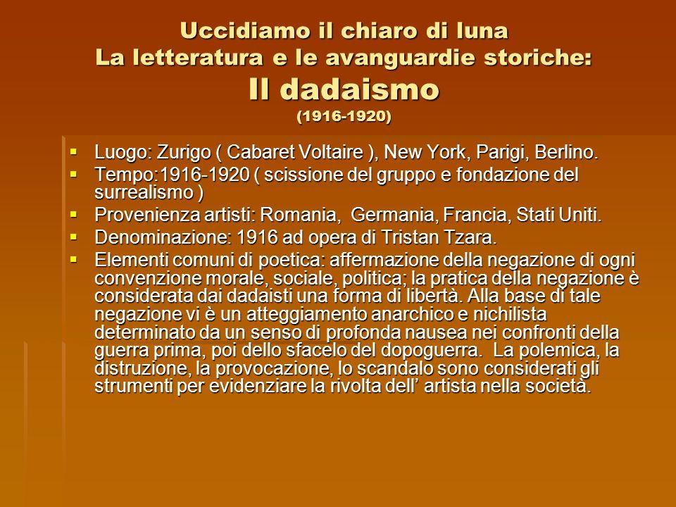 Uccidiamo il chiaro di luna La letteratura e le avanguardie storiche: Il dadaismo (1916-1920)