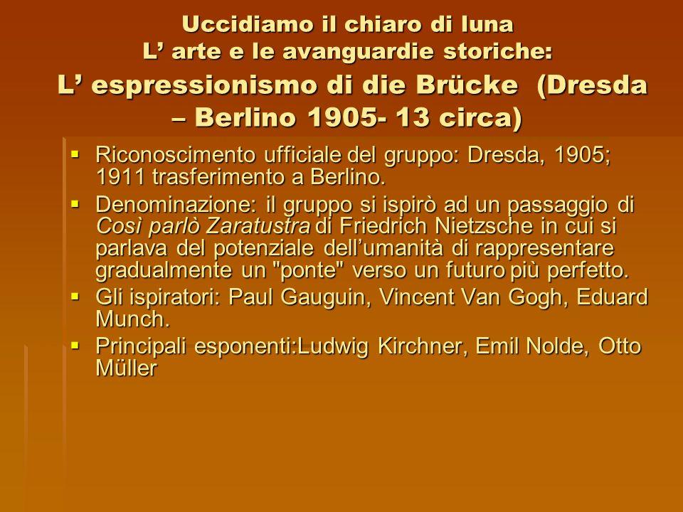 Uccidiamo il chiaro di luna L' arte e le avanguardie storiche: L' espressionismo di die Brücke (Dresda – Berlino 1905- 13 circa)