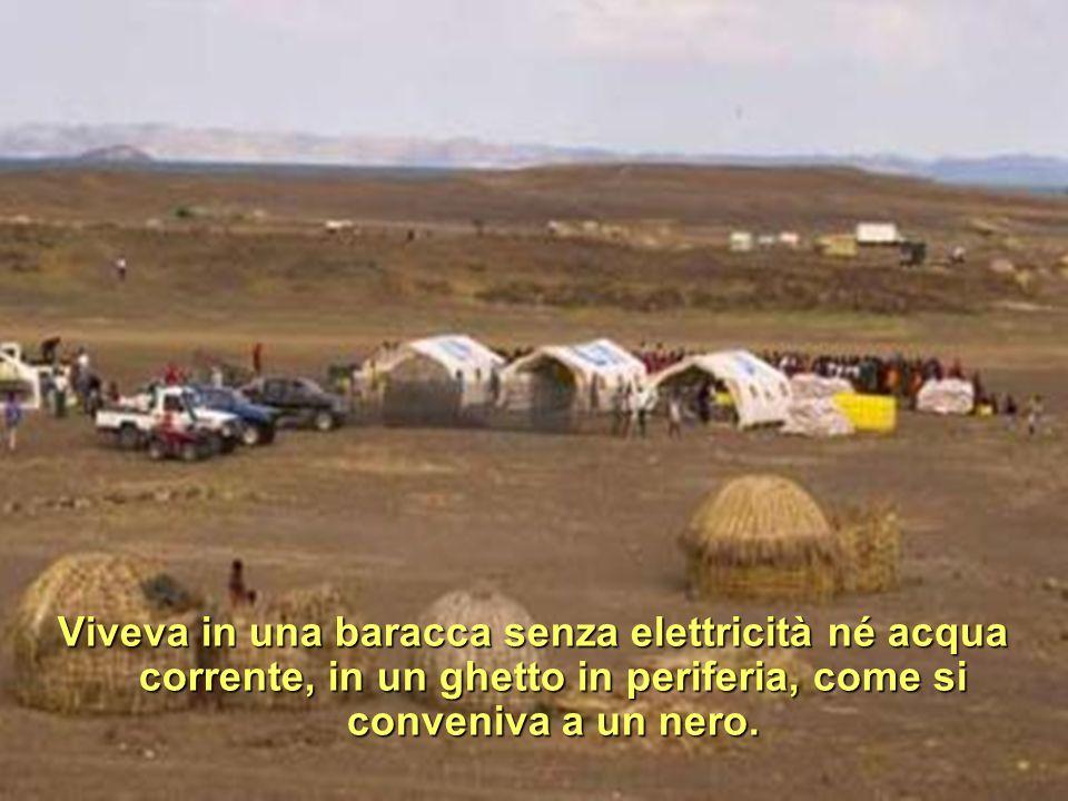 Viveva in una baracca senza elettricità né acqua corrente, in un ghetto in periferia, come si conveniva a un nero.