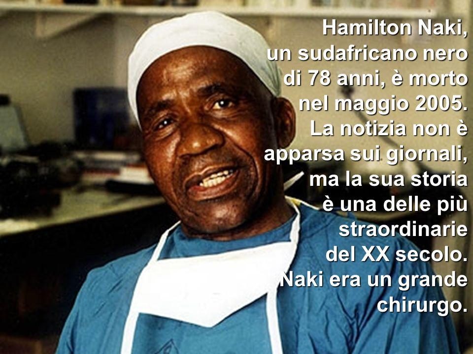 Hamilton Naki, un sudafricano nero di 78 anni, è morto. nel maggio 2005. La notizia non è apparsa sui giornali, ma la sua storia.