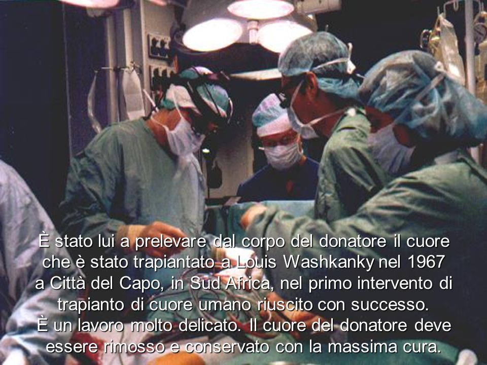 È stato lui a prelevare dal corpo del donatore il cuore