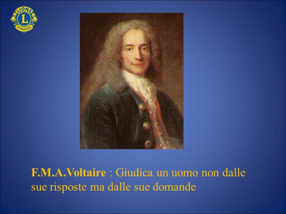 F.M.A.Voltaire : Giudica un uomo non dalle sue risposte ma dalle sue domande