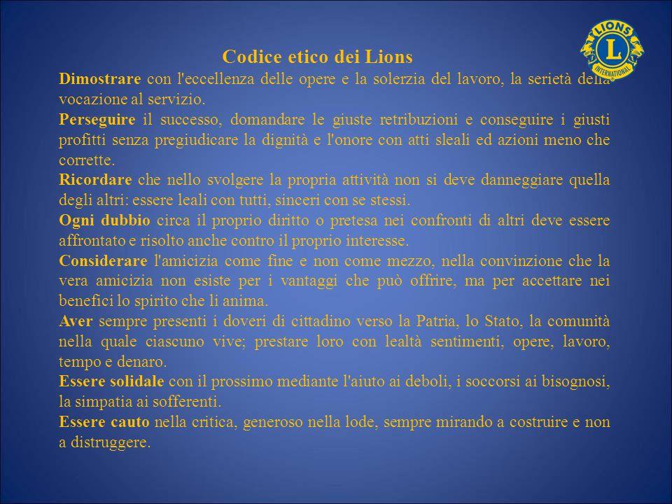 Codice etico dei Lions Dimostrare con l eccellenza delle opere e la solerzia del lavoro, la serietà della vocazione al servizio.