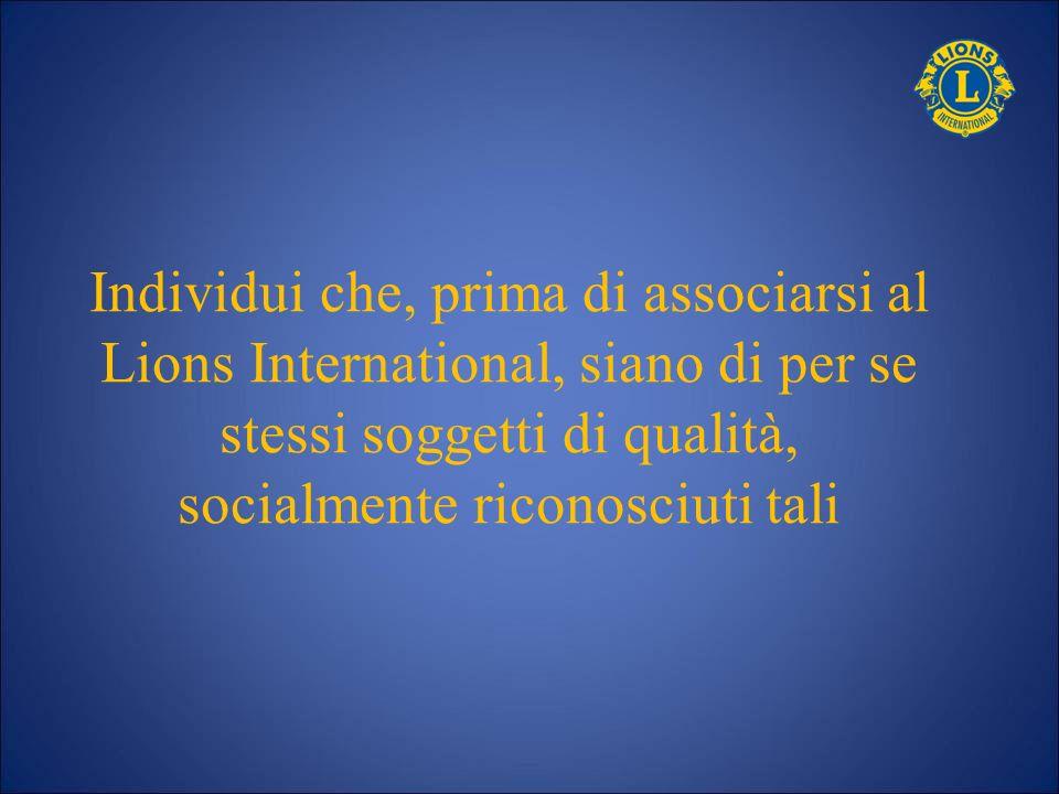 Individui che, prima di associarsi al Lions International, siano di per se stessi soggetti di qualità, socialmente riconosciuti tali