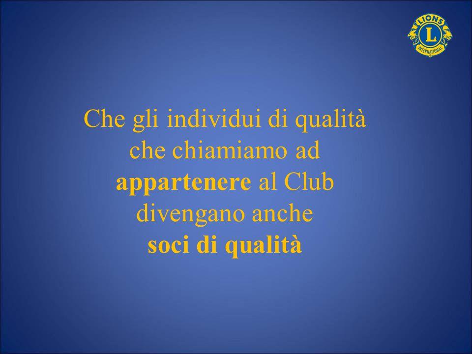 Che gli individui di qualità che chiamiamo ad appartenere al Club divengano anche soci di qualità
