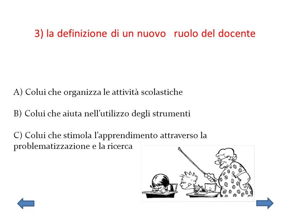 3) la definizione di un nuovo ruolo del docente