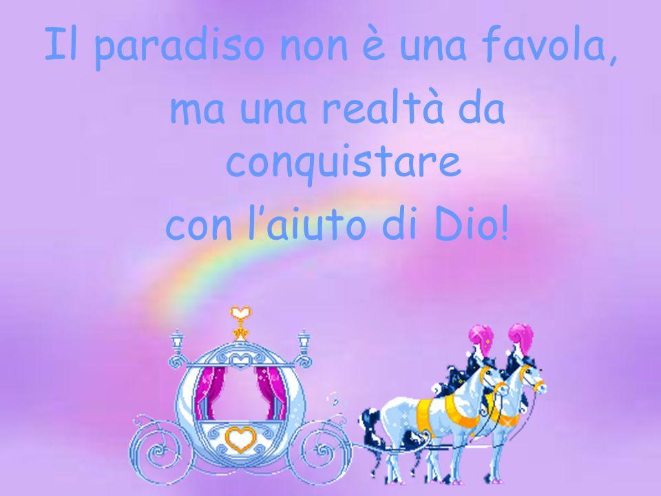 Il paradiso non è una favola, ma una realtà da conquistare