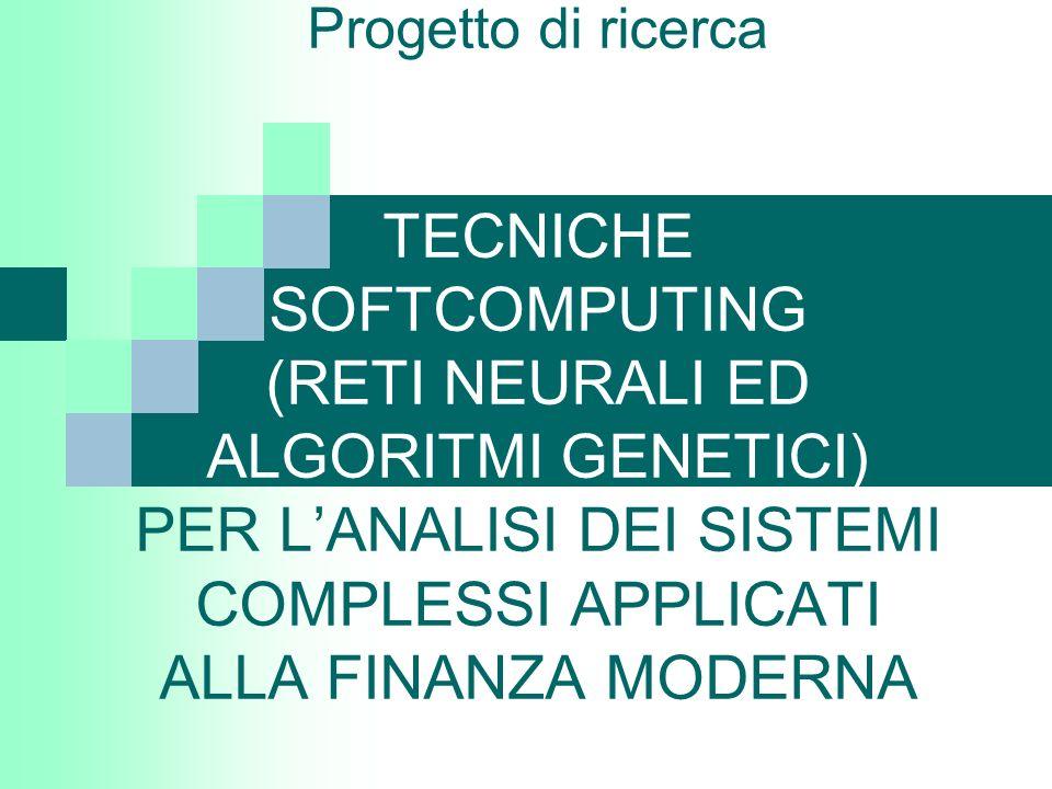 Progetto di ricerca TECNICHE SOFTCOMPUTING (RETI NEURALI ED ALGORITMI GENETICI) PER L'ANALISI DEI SISTEMI COMPLESSI APPLICATI ALLA FINANZA MODERNA