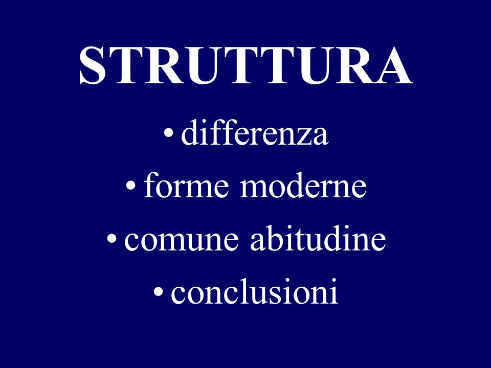 STRUTTURA differenza forme moderne comune abitudine conclusioni