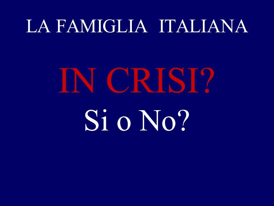 LA FAMIGLIA ITALIANA IN CRISI Si o No