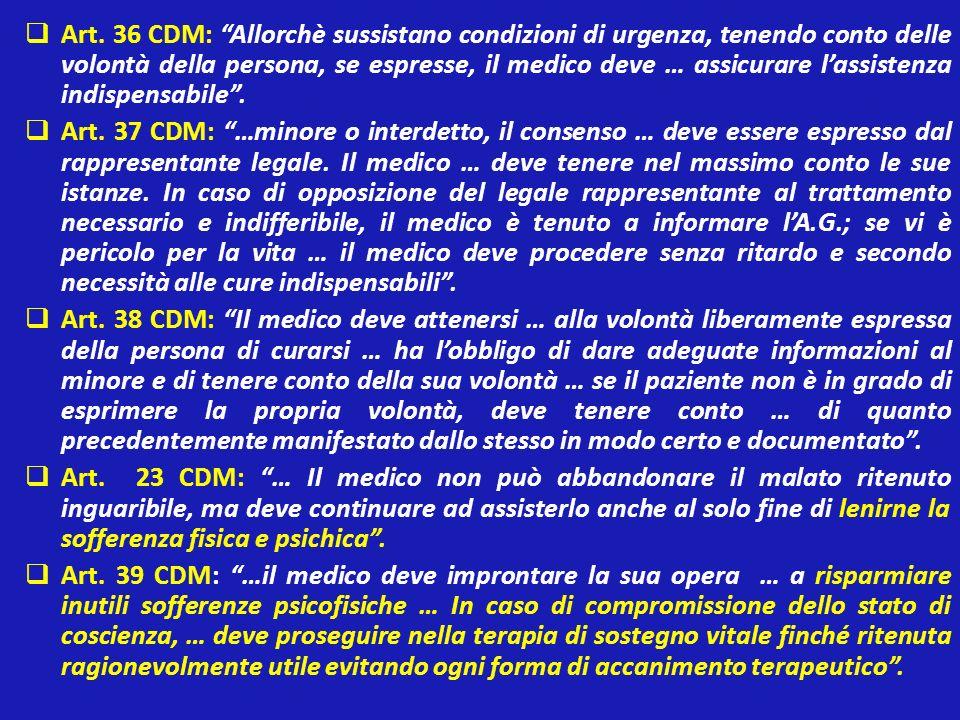 Art. 36 CDM: Allorchè sussistano condizioni di urgenza, tenendo conto delle volontà della persona, se espresse, il medico deve … assicurare l'assistenza indispensabile .