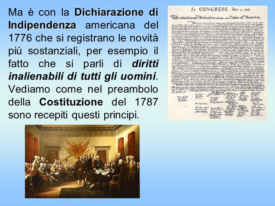 Ma è con la Dichiarazione di Indipendenza americana del 1776 che si registrano le novità più sostanziali, per esempio il fatto che si parli di diritti inalienabili di tutti gli uomini.