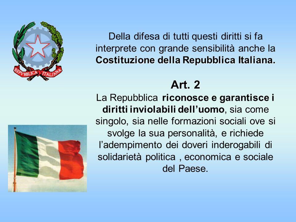 Della difesa di tutti questi diritti si fa interprete con grande sensibilità anche la Costituzione della Repubblica Italiana.